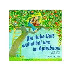 Bücher: Der liebe Gott wohnt bei uns im Apfelbaum  von Franz Hübner