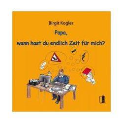 Bücher: Papa, wann hast du endlich Zeit für mich?  von Birgit Kogler