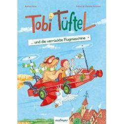 Bücher: Tobi Tüftel und die verrückte Flugmaschine  von Barbara Rose