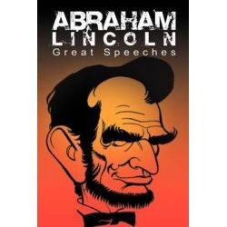 Abraham Lincoln, Great Speeches by Abraham Lincoln by Abraham Lincoln, 9781607964681.