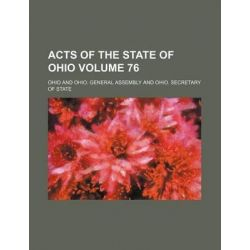 Acts of the State of Ohio Volume 76 by Ohio, 9781231226957.