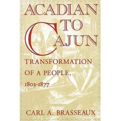 Acadian to Cajun, Transformation of a People, 1803-1877 by Carl A. Brasseaux, 9780878055838.