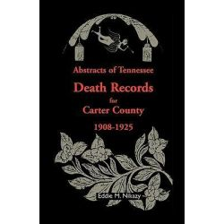 Abstracts of Tennessee Death Records for Carter County, 1908-1925 by Eddie M Nikazy, 9781556137389.