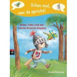 Bücher: Schau mal, wer da spricht - Ritter Tobi und der kleine Drache Hoppla  -  von Frauke Nahrgang
