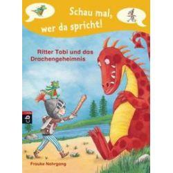 Bücher: Schau mal, wer da spricht - Ritter Tobi und das Drachengeheimnis -  von Frauke Nahrgang