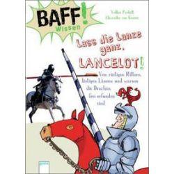 Bücher: BAFF! Wissen. Lass die Lanze ganz, Lancelot!  von Volker Präkelt