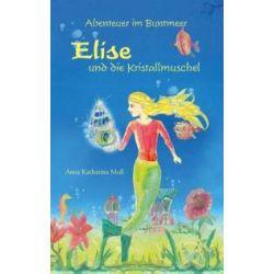 Bücher: Abenteuer im Buntmeer - Elise und die Kristallmuschel  von Anna Katharina Moll