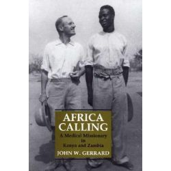Africa Calling, A Medical Missionary in Kenya and Zambia by John W. Gerrard, 9781860646591.