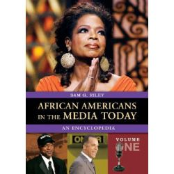 African Americans in the Media Today, An Encyclopedia by Sam G. Riley, 9780313336799.
