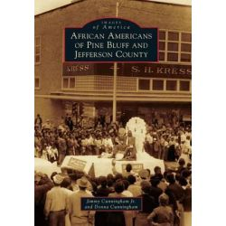 African Americans of Pine Bluff and Jefferson County by Jimmy Cunningham, Jr, 9780738598840.