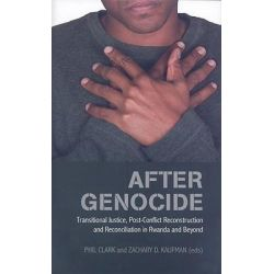 After Genocide, Transitional Justice, Post-Conflict Reconstruction, and Reconciliation in Rwanda and Beyond by Philip Clark, 9780231700825.