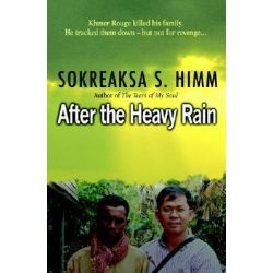 After the Heavy Rain, The Khmer Rouge Killed His Family. He Tracked Them Down--But Not for Revenge . . . by Sokreaksa S Himm, 9780825461811.