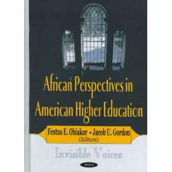 African Perspectives in American Higher Education : Invisible Voices, Invisible Voices by Festus E. Obiakor, 9781590336830.