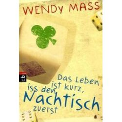 Bücher: Das Leben ist kurz, iss den Nachtisch zuerst  von Wendy Mass