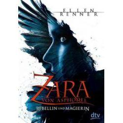 Bücher: Zara von Asphodel - Rebellin und Magierin  von Ellen Renner