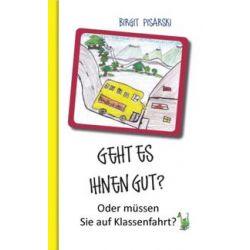 Bücher: Geht es Ihnen gut? Oder müssen Sie auf Klassenfahrt?  von Birgit Pisarski