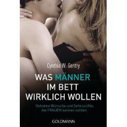 Bücher: Was Männer im Bett wirklich wollen  von Cynthia W. Gentry