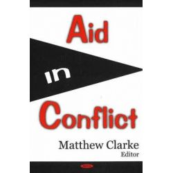 Aid in Conflict by Matthew Clarke, 9781594549755.