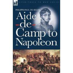 Aide-de-Camp to Napoleon by Philippe-Paul De Sgur, 9781846776595.