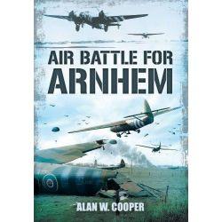 Air Battle for Arnhem by Alan Cooper, 9781781591086.