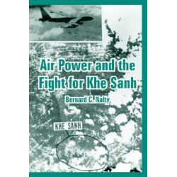 Air Power and the Fight for Khe Sanh by Bernard C Nalty, 9781410222589.