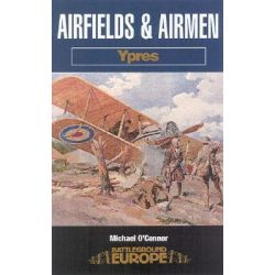 Airfields and Airmen of Ypres, Battleground Special by Mike O'Connor, 9780850527537.