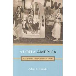 Aloha America, Hula Circuits Through the U.S. Empire by Adria L. Imada, 9780822351962.