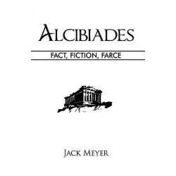 Alcibiades, Fact, Fiction, Farce by Jack Meyer, 9781426918346.