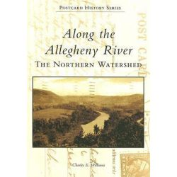 Along the Allegheny River, The Northern Watershed by Charles E Williams, 9780738538457.