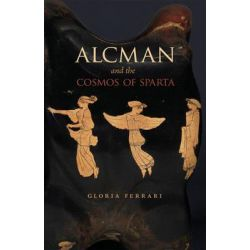 Alcman and the Cosmos of Sparta by Gloria Ferrari, 9780226668680.