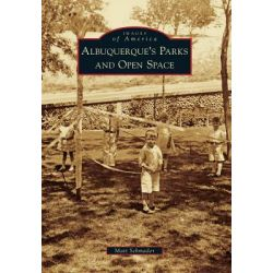 Albuquerque's Parks and Open Space by Matt Schmader, 9780738584706.