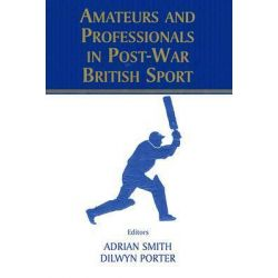 Amateurs and Professionals in Postwar British Sport by Adrian Smith, 9780714650869.