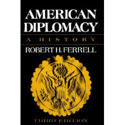 American Diplomacy, A History 3E by Robert H. Ferrell, 9780393093094.