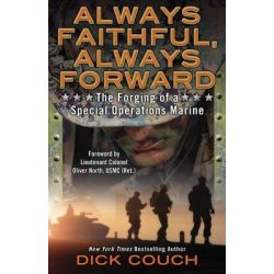 Always Faithful, Always Forward, The Forging of a Special Operations Marine by Dick Couch, 9780425268599.