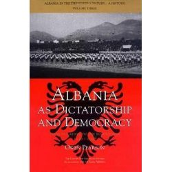 Albania as Dictatorship and Democracy, From Isolation to the Kosovo War, 1946-98 by Owen Pearson, 9781845111052.