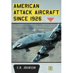American Attack Aircraft Since 1926 by E.R. Johnson, 9780786471621.
