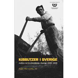 Kibbutzer i Sverige : Judiska lantbrukskollektiv i Sverige 1936-1946 - Malin Thor Tureby - Pocket