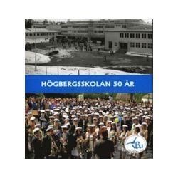 Högbergsskolan 50 år Ludvika - Bertil Danielsson, Eva Wikström - Bok (9789197893220)