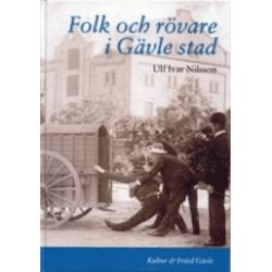 Folk och rövare i Gävle stad - Ulf Ivar Nilsson - Bok (9789197076678)