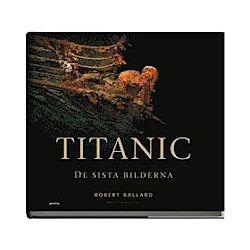 Titanic : de sista  bilderna - Robert Ballard, Ian Coutts - Bok (9789151851730)