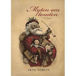 Myten om tomten: En biografi - Arne Norlin - Bok (9789187043048)