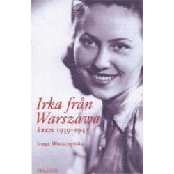 Irka från Warszawa : åren 1939-1945 - Irena Woszczynska - Bok (9789175041780)