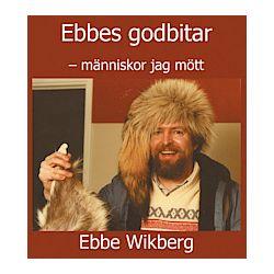 Ebbes godbitar : människor jag mött - Ebbe Wikberg - Bok (9789185889617)