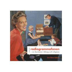 Radiogrammofonen : en harmoni i klang och elegans - Lars-Göran Dybeck - Bok (9789189136168)