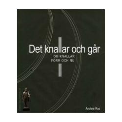 Det knallar och går : om knallar förr och nu - Anders Ros - Bok (9789172240957)