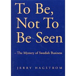 To Be, Not To Be Seen : The Mystery Of Swedish Businness - Jerry Hagstrom - Bok (9780970946003)