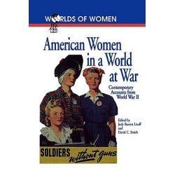 American Women in a World at War, Contemporary Accounts from World War II by Judy Barrett Litoff, 9780842025713.