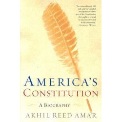 America's Constitution, A Biography by Professor Akhil Reed Amar, 9780812972726.