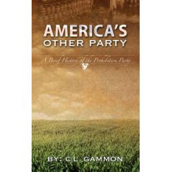 America's Other Party, A Brief History of the Prohibition Party by C L Gammon, 9780976968979.