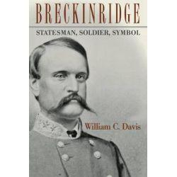 Breckinridge, Statesman, Soldier, Symbol by William C. Davis, 9780813192550.